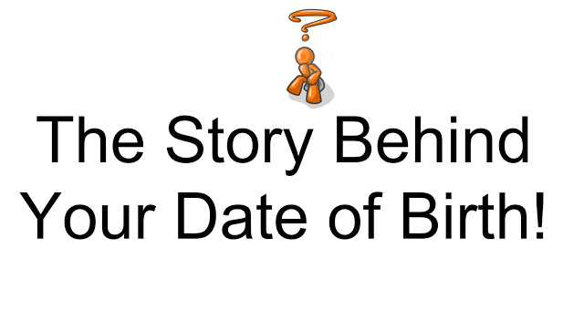 STORY BEHIND YOUR DATE OF BIRTH (INTERESTING)